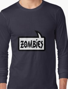 ZOMBIES SPEECH BUBBLE by Zombie Ghetto Long Sleeve T-Shirt