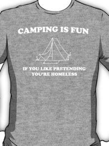 Camping Is Fun If You Like Pretending You're Homeless T-Shirt