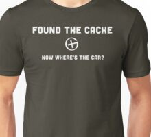 Found the Cache...Now Where's the Car? Unisex T-Shirt