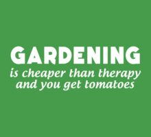Gardening Is Cheaper Than Therapy and You Get Tomatoes by bravos