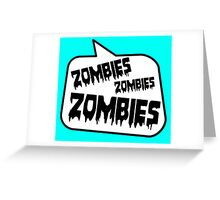 ZOMBIES ZOMBIES ZOMBIES SPEECH BUBBLE by Zombie Ghetto Greeting Card