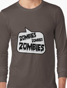 ZOMBIES ZOMBIES ZOMBIES SPEECH BUBBLE by Zombie Ghetto Long Sleeve T-Shirt