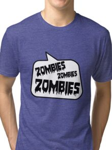 ZOMBIES ZOMBIES ZOMBIES SPEECH BUBBLE by Zombie Ghetto Tri-blend T-Shirt