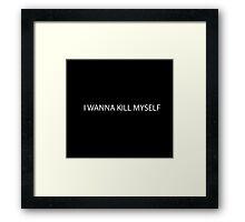 Kill myself Framed Print