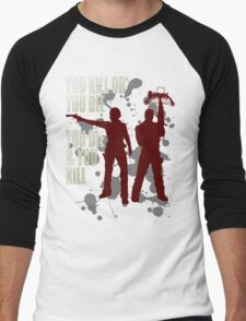 You kill or you die... Men's Baseball ¾ T-Shirt