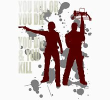 You kill or you die... Unisex T-Shirt