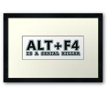 ALT + F4 , IS A SERIAL KILLER Framed Print
