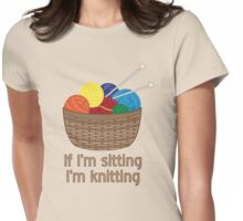 If I'm Sitting, I'm Knitting Womens Fitted T-Shirt