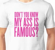 Don't You Know My Ass Is Famous? Unisex T-Shirt