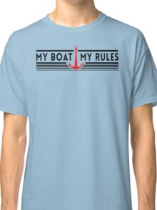 My Boat, My Rules Classic T-Shirt