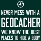Never Mess With a Geocacher, We Know the Best Places to Hide a Body by bravos