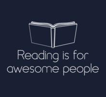 Reading Is For Awesome People by bravos