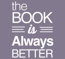 The Book Is Always Better by bravos