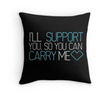I will support you so you can carry me Throw Pillow