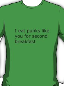 I eat punks like you for second breakfast T-Shirt