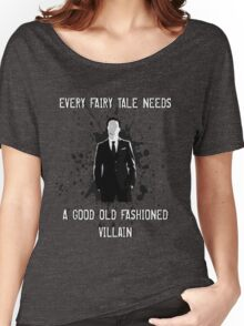Every Fairy Tale Needs A Good Old Fashioned Villain Women's Relaxed Fit T-Shirt