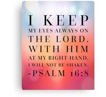 Psalm 16:8 Bible Quote Canvas Print