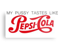 My P*ssy Tastes Like Pepsi Cola Metal Print