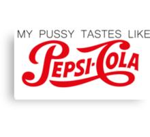 My P*ssy Tastes Like Pepsi Cola Canvas Print