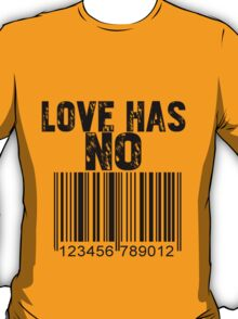 Love Has No Label  T-Shirt