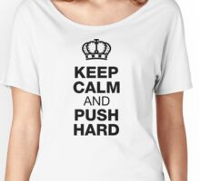 Keep Calm And Push Hard Women's Relaxed Fit T-Shirt