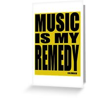 MUSIC IS MY REMEDY Greeting Card