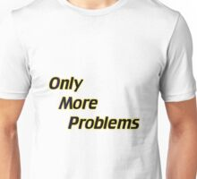 Only More Problems Unisex T-Shirt