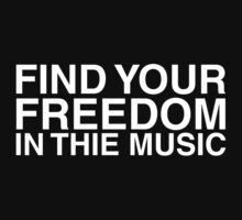 Find Your Freedom In The Music by ARTP0P