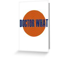 Doctor What Greeting Card