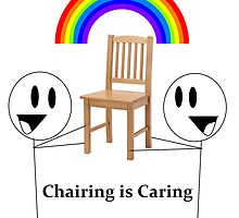 Chairing is Caring by HaroldMeatballs