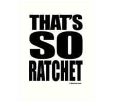 That's so ratchet Art Print