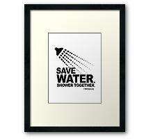 SAVE WATER. SHOWER TOGETHER. Framed Print