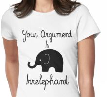 Your Argument Is Irrelephant Womens Fitted T-Shirt