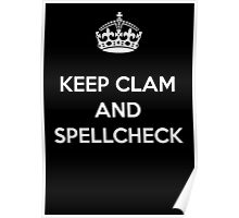 KEEP CLAM AND SPELLCHECK BLACK Poster