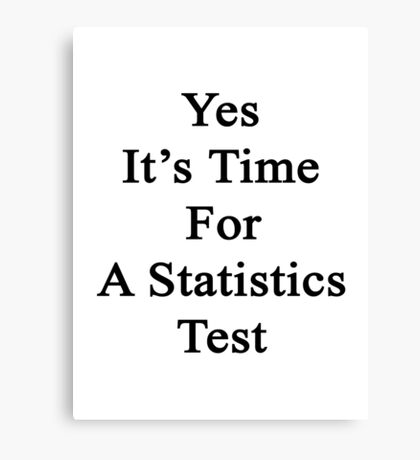 Yes It's Time For A Statistics Test  Canvas Print