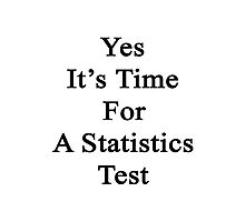Yes It's Time For A Statistics Test  Photographic Print