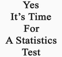 Yes It's Time For A Statistics Test  by supernova23