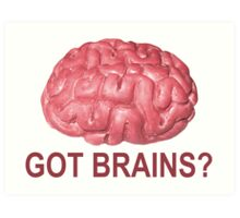 Got Brains? Art Print