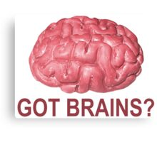 Got Brains? Canvas Print