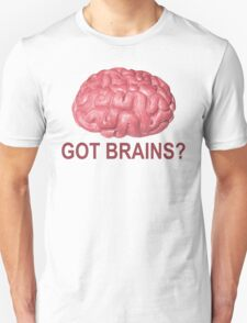 Got Brains? Unisex T-Shirt