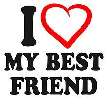 I Love My Best Friend by Style-O-Mat