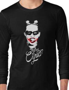 WHY SO CYRUS Long Sleeve T-Shirt