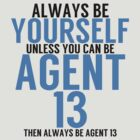 Be Yourself Unless You Can Be AGENT 13! by TheMoultonator