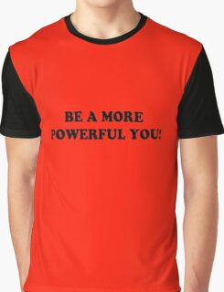 BE A MORE POWERFUL YOU! Graphic T-Shirt