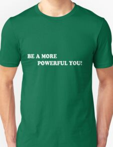 BE A MORE POWERFUL YOU! Unisex T-Shirt