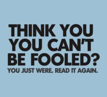 Think you can't be fooled? You just were. Read it again. Kids Tee
