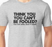 Think you can't be fooled? You just were. Read it again. Unisex T-Shirt