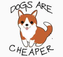 Dogs Are Cheaper by WittyKids