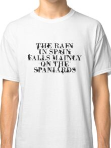 The rain in spain falls mainly on the spaniards Classic T-Shirt