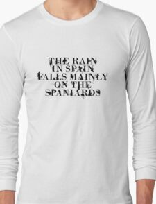 The rain in spain falls mainly on the spaniards Long Sleeve T-Shirt